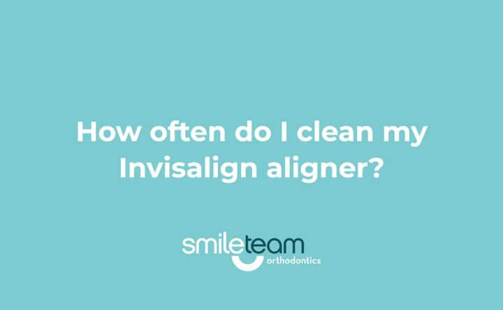 How often do I clean my Invisalign aligner?